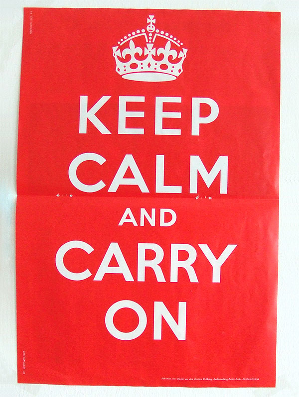 """Keep calm and carry on"" *